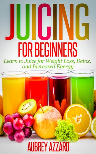 - JUICING FOR BEGINNERS: Learn to Juice for Weight Loss, Detox, and Increased Energy (Juicing Recipes, Tips, and Tactics to Revitalize your Life)