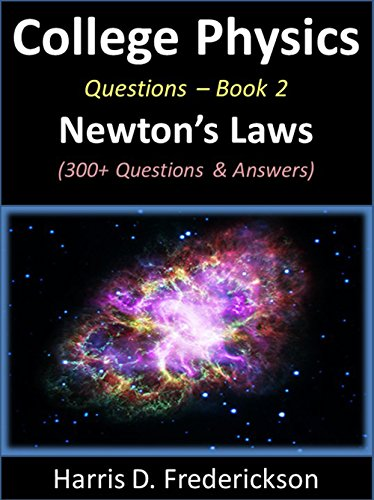 College Physics Questions - Book 2 (Newton's Laws): 300+ Questions & Answers (Physics Questions And Answers For Class 10)
