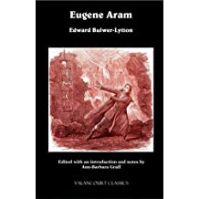Eugene Aram [Scholarly edition with a new introduction, annotations, and appendices] (Valancourt Classics)