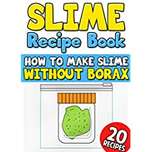 Slime Recipe Book: How to Make Slime Without Borax: 20 Slime Recipes Inside with Pictures (Including Edible Slime)