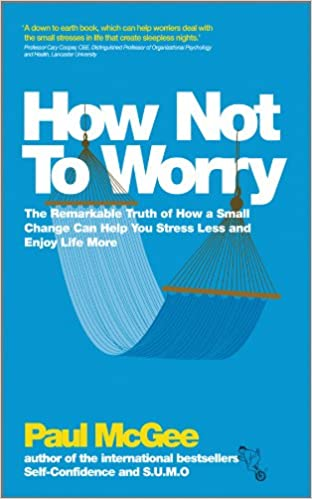 How Not To Worry: The Remarkable Truth of How a Small Change Can Help You Stress Less and Enjoy Life More 1st Edition, eBook Kindle Edition for Free