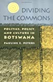 Dividing the Commons : Politics, Policy, and Culture in Botswana, Peters, Pauline E., 0813915473