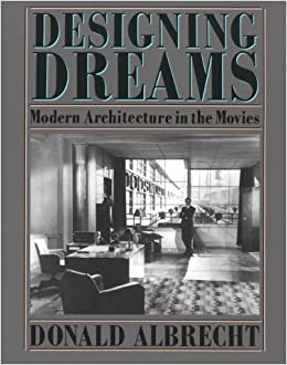 Designing Dreams: Modern Architecture in the Movies (Architecture ...