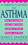 img - for A Parent's Guide to Asthma: How You Can Help Your Child Control Asthma at Home, School and Play book / textbook / text book