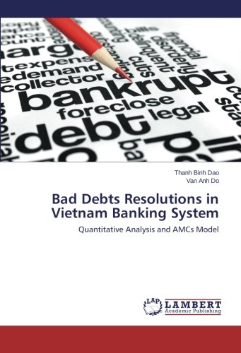 Bad Debts Resolutions in Vietnam Banking System: Quantitative Analysis and AMCs Model by LAP LAMBERT Academic Publishing