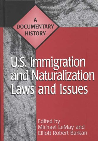 U.S. Immigration and Naturalization Laws and Issues: A Documentary History (Primary Documents in American History and Contemporary Issues)