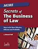 More Secrets of the Business of Law : Ways to Be More Effective, Efficient and Profitable, Poll, Edward, 0965494861