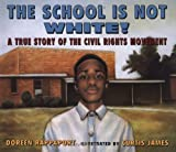 The School is Not White!: A True Story of the Civil Rights Movement by Doreen Rappaport front cover