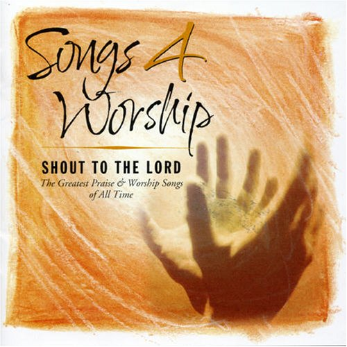 Songs 4 Worship: Shout To The Lord: The Greatest Praise & Worship Songs of All Time by Sony
