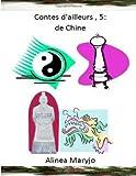 Contes d'ailleurs , 5: de Chine, Alinea Maryjo, 1493747010