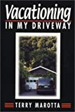 Vacationing in My Driveway, or, How to Relax and Enjoy Life's Ride, Terry Marotta, 0963860321
