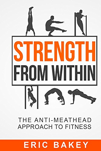Strength From Within: The Anti-Meathead Approach to Fitness