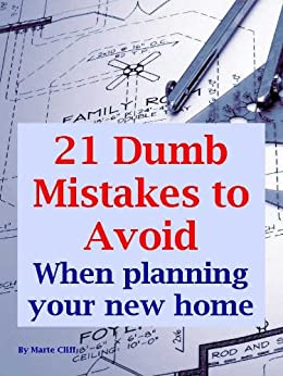 21 Dumb Mistakes to Avoid When Planning Your New Custom-built Home by [Cliff, Marte]