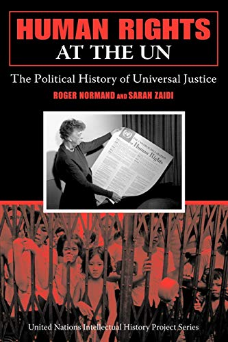 Human Rights at the UN: The Political History of Universal Justice (United Nations Intellectual History Project Series)