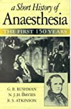 img - for A Short History of Anaesthesia: The First 150 Years by G. B. Rushman MB BS FRCA (1996-10-30) book / textbook / text book