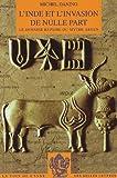 L' Inde et l'invasion de Nulle Part : Le Dernier Repaire du Mythe Aryen, Danino, Michel, 2251720103