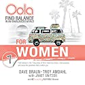 Oola for Women: How to Balance the 7 Key Areas of Life to Have Less Stress, More Purpose, and Reveal the Greatness Within You Audiobook by Dave Braun, Troy Amdahl Narrated by Ailie Holland, Marlin May