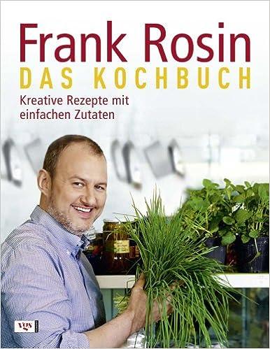 Frank Rosin Das Kochbuch Frank Rosin 9783802537257 Amazon Com