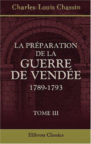 La préparation de la guerre de Vendée 1789-1793: Tome 3 (French Edition) PDF