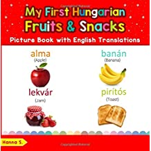 My First Hungarian Fruits & Snacks Picture Book with English Translations: Bilingual Early Learning & Easy Teaching Hungarian Books for Kids