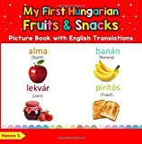 My First Hungarian Fruits & Snacks Picture Book with English Translations: Bilingual Early Learning & Easy Teaching Hungarian Books for Kids: Volume 3 ... & Learn Basic Hungarian words for Children