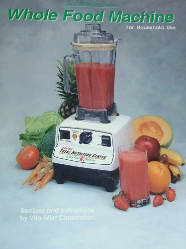 - Vita-Mix Whole Food Machine Recipes and Instructions