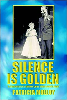 SILENCE IS GOLDEN: A DEAF CHILD IS A NORMAL CHILD WHO CANNOT HEAR