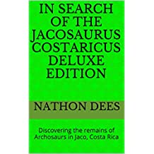 In Search of the Jacosaurus Costaricus Deluxe Edition: Discovering the remains of Archosaurs in Jaco, Costa Rica (The Life and Times of Texas Guitar Legend Nathon Dees Book 9)