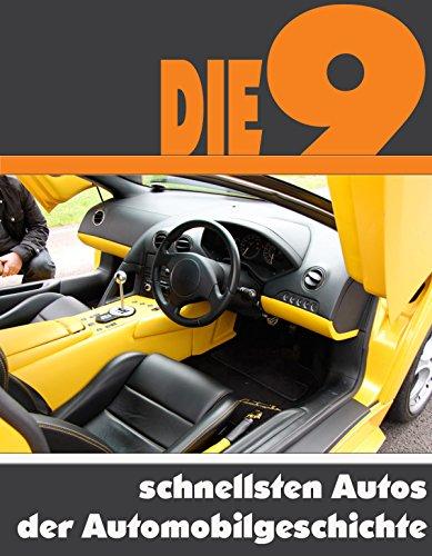 Die neun schnellsten Autos der Automobilgeschichte: Die ganze Welt der Automobile - Vom Porsche 911 bis zum Bugatti Veyron (German - Technology Veyron Bugatti
