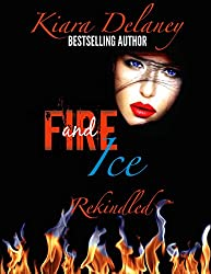 Fire and Ice: Rekindled (The Fire and Ice Series Book 2)
