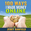 100 Ways I Made Money Online Audiobook by Jerry Banfield Narrated by Jerry Banfield