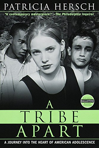A Tribe Apart: A Journey into the Heart of American Adolescence (Ballantine Reader's Circle)