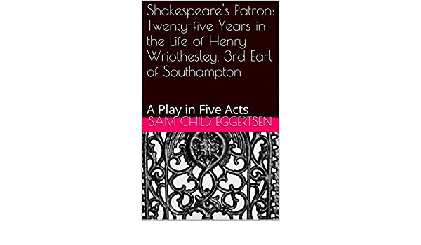 Shakespeare's Patron: Twenty-five Years in the Life of Henry