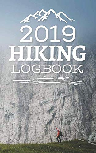 2019 Hiking Logbook: A personal journal for passionate hikers to track, plan and remember up to 60 trips for 2019.