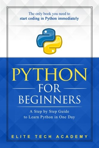 Python: For Beginners: A Smarter and Faster Way to Learn Python in One Day (includes Hands-On Project) by CreateSpace Independent Publishing Platform