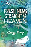 Fresh News Straight from Heaven: A Novel based upon the True Mythology of Johnny Appleseed