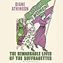Rise Up Women!: The Remarkable Lives of the Suffragettes Audiobook by Diane Atkinson Narrated by Deryn Edwards