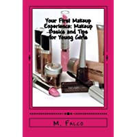 Your First Makeup Experience Makeup Basics and Tips for Young Girls: Learning All About Makeup Basics for Young Girls