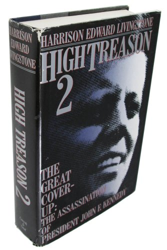 High Treason 2: The Great Cover-Up The Assassination of President John F. Kennedy