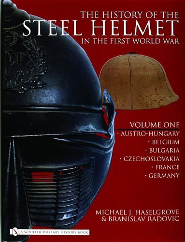 The History of the Steel Helmet in the First World War: Vol 1: Austro-Hungary, Belgium, Bulgaria, Czechoslovakia, France, Germany (v. - Us Helmet History Army