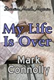 My Life Is Over, Mark Connolly, 1481840002