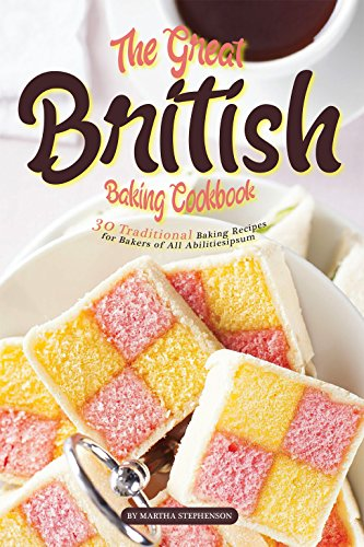 The Great British Baking Cookbook: 30 Traditional Baking Recipes for Bakers of All Abilities by Martha Stephenson