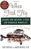 img - for When Fish Fly: Lessons for Creating a Vital and Energized Workplace from the World Famous Pike Place Fish Market 1st edition by Yokoyama, John, Michelli, Joseph (2004) Hardcover book / textbook / text book