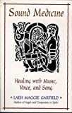 Sound Medicine: Healing with Music, Voice and Song