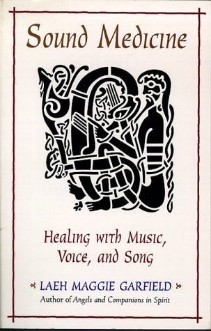 Sound Medicine: Healing with Music, Voice and Song (Sound Medicine)