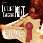 Juliet Takes the Prize: Six Tales of Complicated Erotic Romance | K.D. West