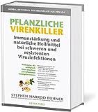 Pflanzliche Virenkiller. Immunstärkung und natürliche Heilmittel bei schweren und resistenten Virusinfektionen.: Heilkräuter, die helfen, wenn konventionelle Virenmittel nicht mehr wirken. 2. Auflage.