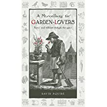 A Miscellany for Garden-Lovers: Facts and folklore through the ages (Wise words)