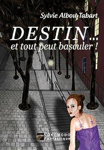 Destin... et Tout Peut Basculer par Albou-Tabart