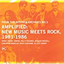 The Kitchen Archives Vol.3 - Amplified: New Music Meets Rock